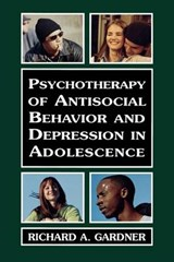 Psychotherapy of Antisocial Behavior and Depressionin Adolescence | Richard A. Gardner |