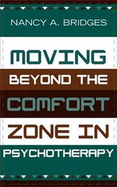 Moving Beyond the Comfort Zone in Psychotherapy | Nancy A. Bridges |