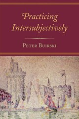 Practicing Intersubjectively | Peter Buirski |