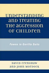 Understanding and Treating the Aggression of Children | David a. Crenshaw |