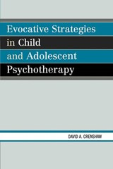 Evocative Strategies in Child and Adolescent Psychotherapy | David a. Crenshaw |