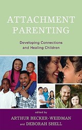 Attachment Parenting | Becker-Weidman, Arthur, Ph.D. ; Shell, Deborah |