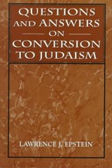 Questions and Answers on Conversion to Judaism | Lawrence J. Epstein |