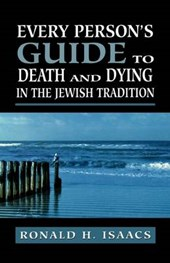 Every Person's Guide to Death and Dying in the Jewish Tradition