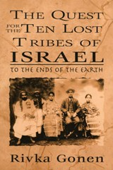 The Quest for the Ten Lost Tribes of Israel | Rivka Gonen |