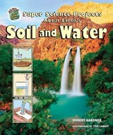 Super Science Projects about Earth's Soil and Water | Robert Gardner |