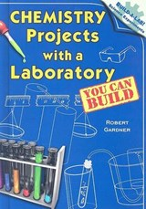 Chemistry Projects with a Laboratory You Can Build | Robert Gardner |