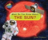 What Do You Know about the Sun? | Carmen Bredeson |