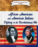 African Americans and American Indians Fighting in the Revolutionary War | Micklos, John, Jr. |