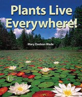Plants Live Everywhere! | Mary Dodson Wade |