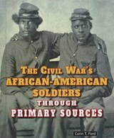 The Civil War's African-American Soldiers Through Primary Sources | Carin T. Ford |