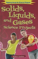Solids, Liquids, and Gases Science Projects | Robert Gardner |