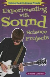 Experimenting with Sound Science Projects | Robert Gardner |