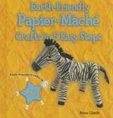 Earth-Friendly Papier-Mache Crafts in 5 Easy Steps | Anna Llimos Plomer |