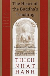 The Heart of the Buddha's Teaching | Thich Nhat Hanh |