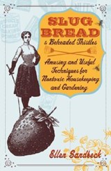 Slug Bread and Beheaded Thistles | Ellen Sandbeck |