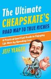 The Ultimate Cheapskate's Road Map to True Riches | Jeff Yeager |