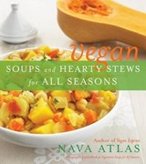 Vegan Soups and Hearty Stews for All Seasons | Nava Atlas |
