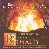 The Supernatural Ways of Royalty | Vallotton, Kris ; Johnson, Bill |