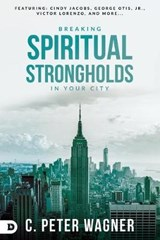 Breaking Spiritual Strongholds in Your City | C Peter Wagner |