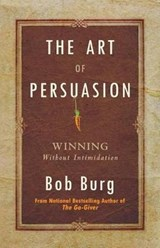 The Art of Persuasion | Bob Burg |