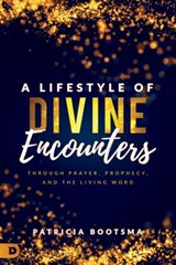 A Lifestyle of Divine Encounters | Patricia Bootsma |