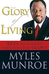 The Glory of Living | Myles Munroe |