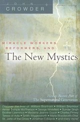 Miracle Workers, Reformers, and the New Mystics | John Crowder |