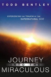 Journey Into the Miraculous | Todd Bentley |