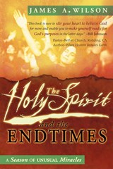 The Holy Spirit and the Endtimes | James A. Wilson |
