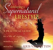 Developing a Supernatural Lifestyle | Kris Vallotton |