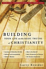 Building Your Life on the Basic Truths of Christianity | Larry Kreider |