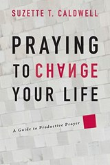 Praying to Change Your Life | Suzette T. Caldwell |