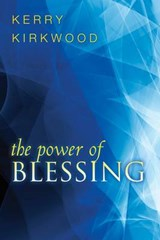 The Power of Blessing | Kerry Kirkwood |