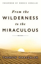 From the Wilderness to the Miraculous | Therese Marszalek |