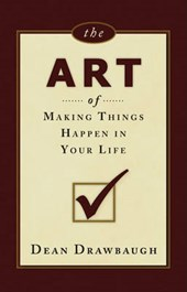 The Art of Making Things Happen in Your Life