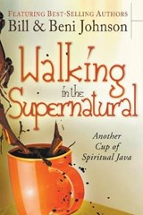 Walking in the Supernatural | Johnson, Beni; Johnson, Bill |