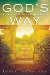 God's Plan for Our Success Nehemiah's Way | Connie Hunter-urban |