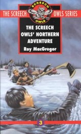 The Screech Owls' Northern Adventure (#3) | Roy MacGregor-Hastie |