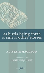 As Birds Bring Forth the Sun and Other Stories | Alistair MacLeod |