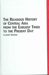 The Religious History of Central Asia from the Earliest Times to the Present Day