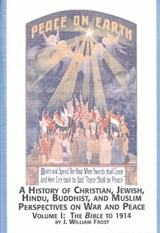 History of Christian, Jewish, Hindu, Buddhist, and Muslim, Perspectives on War and Peace | J. William Frost |