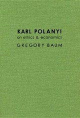 Karl Polanyi on Ethics and Economics | Gregory Baum |