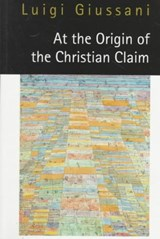 At the Origin of the Christian Claim | Luigi Giussani |