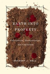 Earth into Property: Colonization, Decolonization, and Capitalism