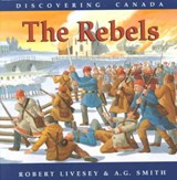 Discovering Canada/The Rebels | Robert Livesey |