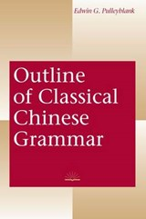 Outline of Classical Chinese Grammar | Edwin George Pulleyblank |