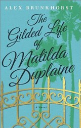 The Gilded Life of Matilda Duplaine | Alex Brunkhorst |