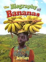 The Biography of Bananas | Rachel Eagen |