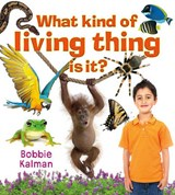 What Kind of Living Thing Is It? | Bobbie Kalman |